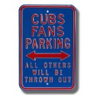 "Steel Parking Sign: ""CUBS FANS PARKING:  ALL OTHERS WILL BE THROWN OUT"""