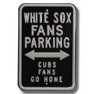 "Steel Parking Sign: ""WHITE SOX FANS PARKING:  CUBS FANS GO HOME"""